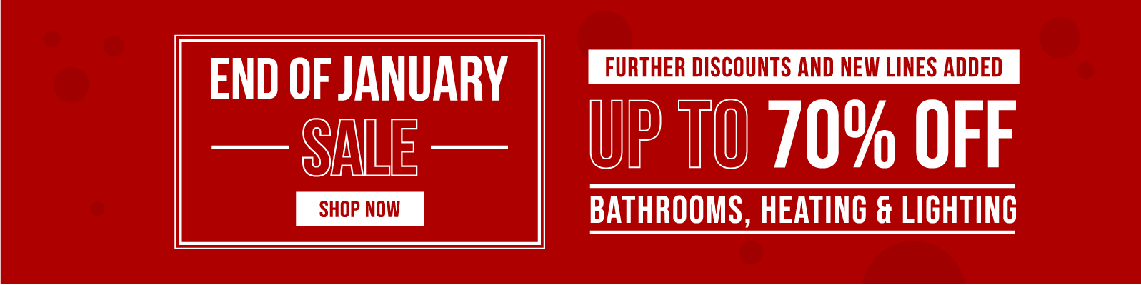 End of January Sale Up to 70% off Bathrooms, Heating & Lighting Further Discounts & New Lines Added