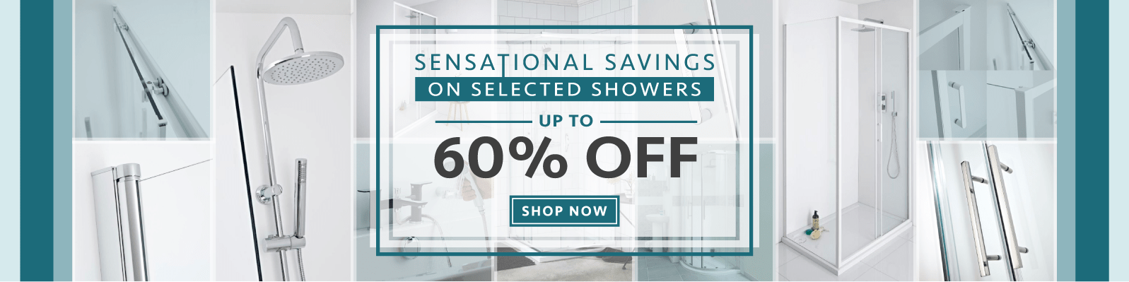 Sensational Savings on Selected Showers Up to 60% off