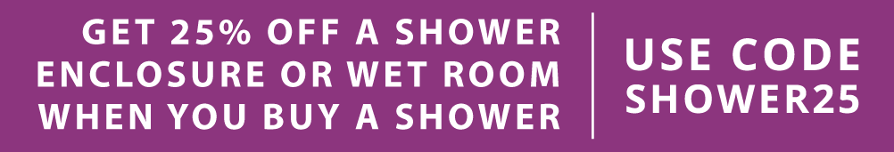 25% Off a shower enclosure/wet room when you buy a shower