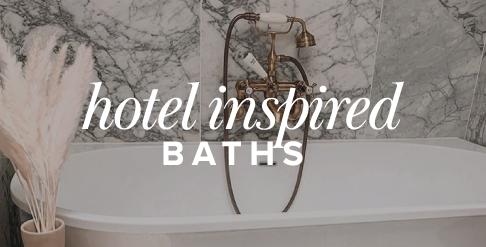 HOTEL INSPIRED BATHS